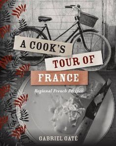 One of the many cookbooks in my cookbook collection - A Cook's Tour of France: Regional French Recipes by Gabrielle Gate