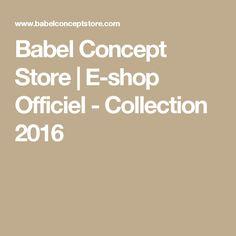 Babel Concept Store | E-shop Officiel - Collection 2016