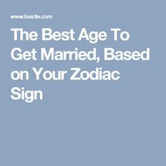 The Best Age To Get Married, Based on Your Zodiac Sign