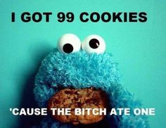 Me want Cookie!