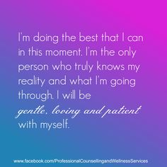 I'm doing the best that I can in this moment. I'm the only person who truly knows my reality and what I'm going through. I will be  gentle, loving and patient with myself. #Selfacceptance #Selflove