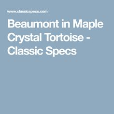 55c1a278c2f Beaumont in Maple Crystal Tortoise - Classic Specs Eyeglasses For Women