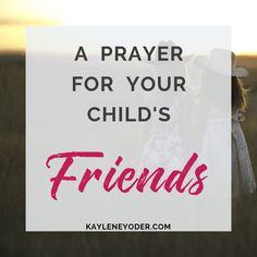 A Scripture-based Prayer for Your Child's Friends - Kaylene Yoder Prayer For A Friend, Prayers For My Daughter, Prayer For Son, School Prayer, Mom Prayers, Morning Prayers, Spiritual Prayers, Powerful Prayers, Spiritual Growth