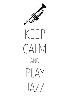 keep calm and play jazz / created with Keep Calm and Carry On for iOS #keepcalm #jazz