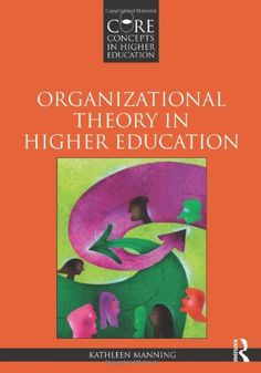 Organizational Theory in Higher Education PDF By:Kathleen Manning Published on by Routledge Organizational Theory in Higher Educa. Education Today, Higher Education, Literature Organizer, Depaul University, Reading Lists, Core, Ebooks, Presentation, Student