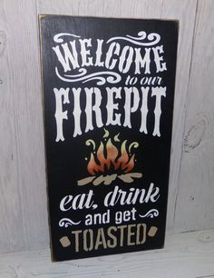 Welcome To Our Firepit-- Eat, Drink and Get Toasted-Fire pit Sign-Outdoor Sign-Patio Sign-Firepit Sign-Camp Sign-Wedding Sign