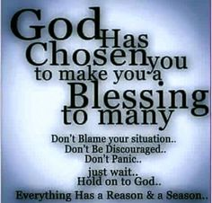 God has chosen you to make you a blessing to many ...