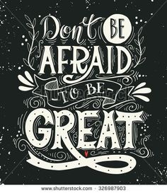 Don't be afraid to be great. Quote. Hand drawn vintage print with hand lettering. Calligraphy Quotes, Calligraphy Letters, Typography Quotes, Typography Letters, Learn Calligraphy, Chalkboard Lettering, Chalkboard Designs, Chalkboard Quotes, Inspiration Typographie