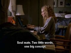 Carrie believes in soul mates and is philosophical about it.