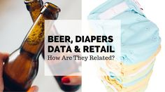 Diapers, Beer and Data in Retail