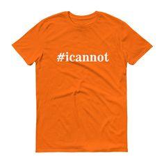 I Can Not Short sleeve t-shirt