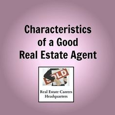 There's a big difference between a mediocre real estate agent and a good real estate agent. Knowing what separates the two can make or break a real estate career. Good real estate agents get all the clients and sales. There's a lot of competition out there in the real estate field, so it's crucial that you do everything possible to rise above the rest. To point you in the right direction, here's a list of characteristics of good real estate agents: ♦ Good real estate agents are good ...