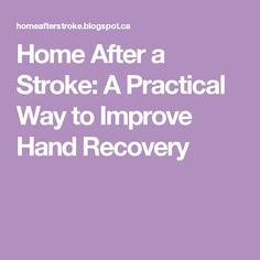 Home After a Stroke: A Practical Way to Improve Hand Recovery