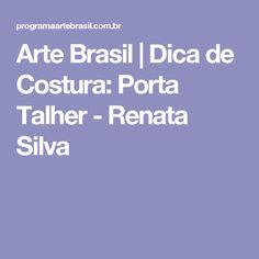 Arte Brasil | Dica de Costura: Porta Talher - Renata Silva