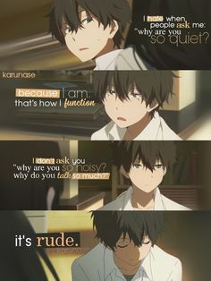 """I hate when people ask me: ""why are you so quiet?"". Because I am, that's how I function. I don't ask you: "" why are you so noisy? Why do you talk so much?"". It's rude.."" #Anime : Hyouka -Edited by Karunase -Tumblr: karunase.tumblr.com"
