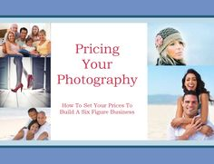 pricing your photography    DISCOVER THE RIGHT WAY TO BUILD YOUR PACKAGES  AND START MAKING MONEY TODAY
