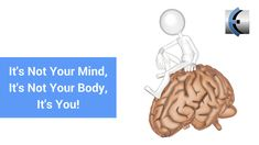 Its Not Your Mind Its Not Your Body Its You!