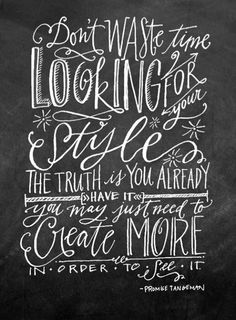 Love this!! Stop looking for your style - create more and you'll discover it.