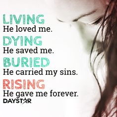Living He loved me. Dying He saved me. Buried He carried my sins far away. Rising He gave me forever. Thank you Jesus! Bible Verses Quotes, Words Of Encouragement, Faith Quotes, Words Quotes, Sayings, Living He Loved Me, Jesus Paid It All, Believe, Jesus Is Lord