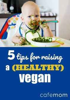Five rules to keep in mind for every stage of raising a vegetarian or vegan baby -- from pregnancy to toddlerhood.