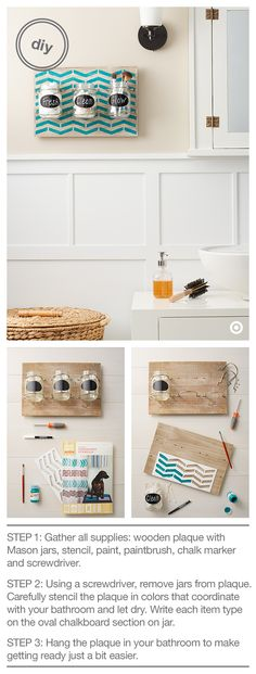 Stylish and unique, this easy-to-make DIY bathroom organizer is sure to help keep everything clean, organized and ready to use— little things—cotton balls, cotton swabs and makeup brushes. What you need: Wooden Plaque with Mason Jars, Hand Made Modern Paint and Stencils, paintbrush, screwdriver and a chalkboard marker. Your morning routine just got that much easier.