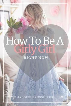 Being a girly girl and lady like, can be so incredibly glamorous and fun, but not all that crave this style know where to even start when it comes to actually a
