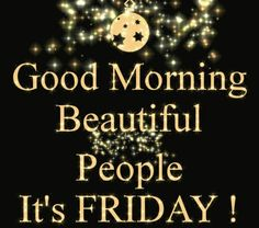 good morning beautiful people its friday friday happy friday tgif good morning friday quotes good morning quotes friday quote funny friday quotes quotes