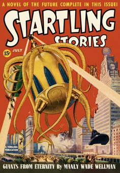 Startling Stories - July 1939 issue, featuring Giants From Eternity by Manly Wade Wellman. Cover art by H. Comic Book Covers, Comic Books, Movie Covers, Le Kraken, Motif Art Deco, Science Fiction Magazines, Libido, Sci Fi Comics, Pulp Magazine