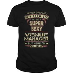 I Never Dreamed I'd Grow Up Super Sexy Venue Manager But Here I'm Killing It T Shirt, Hoodie Venue Manager
