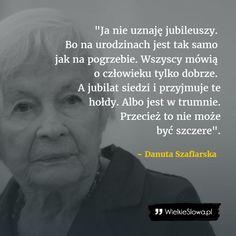 Ja nie uznaję jubileuszy... #Szaflarska-Danuta,  #Szczerość