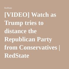 [VIDEO] Watch as Trump tries to distance the Republican Party from Conservatives | RedState   (So TRump is now trying to divide republicans?? That's all he knows how to do)