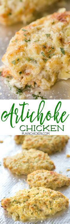 Artichoke Chicken - OMG! Better than any restaurant and ready in under 30 minutes!!! Chicken marinated in italian dressing, topped with cheesy artichoke dip and baked. Only 6 ingredients - Chicken, Italian dressing, artichokes, mayonnaise, garlic, parmesan cheese. Can assemble chicken earlier in the day and bake when ready. Everyone LOVED this!!!