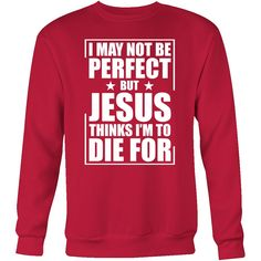 I may not be perfect but jusus thinks i'm to die for Sweatshirt T Shirt - TL00676SW