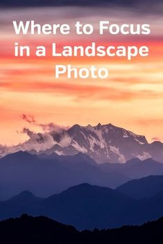 Where to Focus in a Landscape Photo. How to get sharp focus and minimize blur in your landscape, nature, and travel photography. Tips, tutorial, aperture, focal length, depth of field, bokeh. #photography #photographytips #naturephotography #photographytutorials