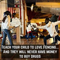 Teach your child to love Fencing...and they will never have money to buy drugs. http://aafa.me/1iU1I3v