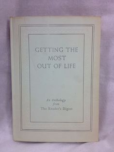 Getting The Most Out Of Life (an Anthology from Reader's Digest) 1946 HC Book