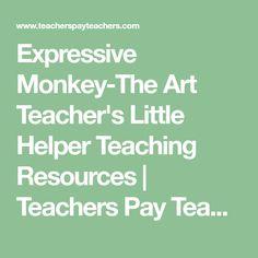 Expressive Monkey-The Art Teacher's Little Helper Teaching Resources | Teachers Pay Teachers