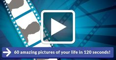60 amazing pictures of your life in 120 seconds!
