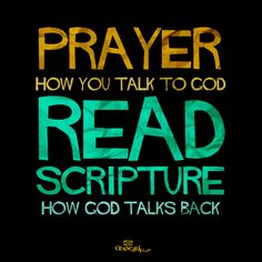 PRAYER how to talk to God  READ SCRIPTURE how to God talks back.