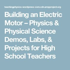 Building an Electric Motor – Physics & Physical Science Demos, Labs, & Projects for High School Teachers