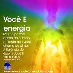Você É uma energia que nunca acaba no tempo ou no espaço. Você É Infinito.