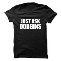 Cool Just ask DOBBINS T-Shirts
