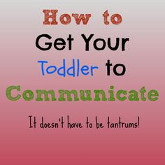 My Mama Adventure: How to Get Your Toddler to Communicate (it doesn't have to be tantrums!)