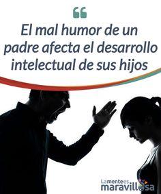 El mal humor de un padre afecta el desarrollo intelectual de sus hijos    Cuando el #padre tiene un mal humor constante, sus hijos #desarrollan fuertes sentimientos de culpa y #angustia. Esto incide en su desempeño escolar.  #Emociones