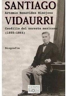 SANTIAGO VIDAURRI CAUDILLO DEL NORESTE MEXICANO 1855-1864  Benavides Hinojosa, Artemio SIGMARLIBROS