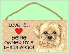 Love-is-Being-Owned-by-a-Lhasa-Apso-10-x-5-Wooden-Dog-Sign