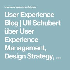 User Experience Blog |  Ulf Schubert über User Experience Management, Design Strategy, Design Thinking,  Human Centered Design, Product Innovation, Usability Engineering, Industry UX