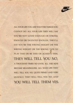 They will tell you no! You will tell them yes! ~Nike
