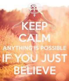 https://www.keepcalm-o-matic.co.uk/p/keep-calm-anything-is-possible-if-you-just-believe/
