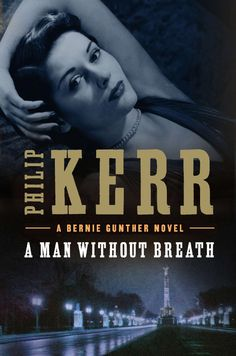 A Man Without Breath: A Bernie Gunther Novel - Kindle edition by Philip Kerr. Mystery, Thriller & Suspense Kindle eBooks @ Amazon.com.